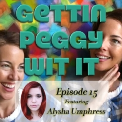 Gettin Peggy Wit It - #15 - Alysha Umpress: The Art of Not Giving a Shit