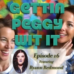 Gettin Peggy Wit It - #16 - Ryann Redmond: How to Build a Snowman - Make It a Woman