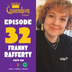 The Queendom Podcast - Episode 32 - Franny Rafferty