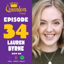 The Queendom Podcast - Episode 34 - Lauren Byrne