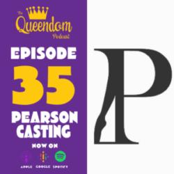 The Queendom Podcast - Episode 35 - Pearson Casting
