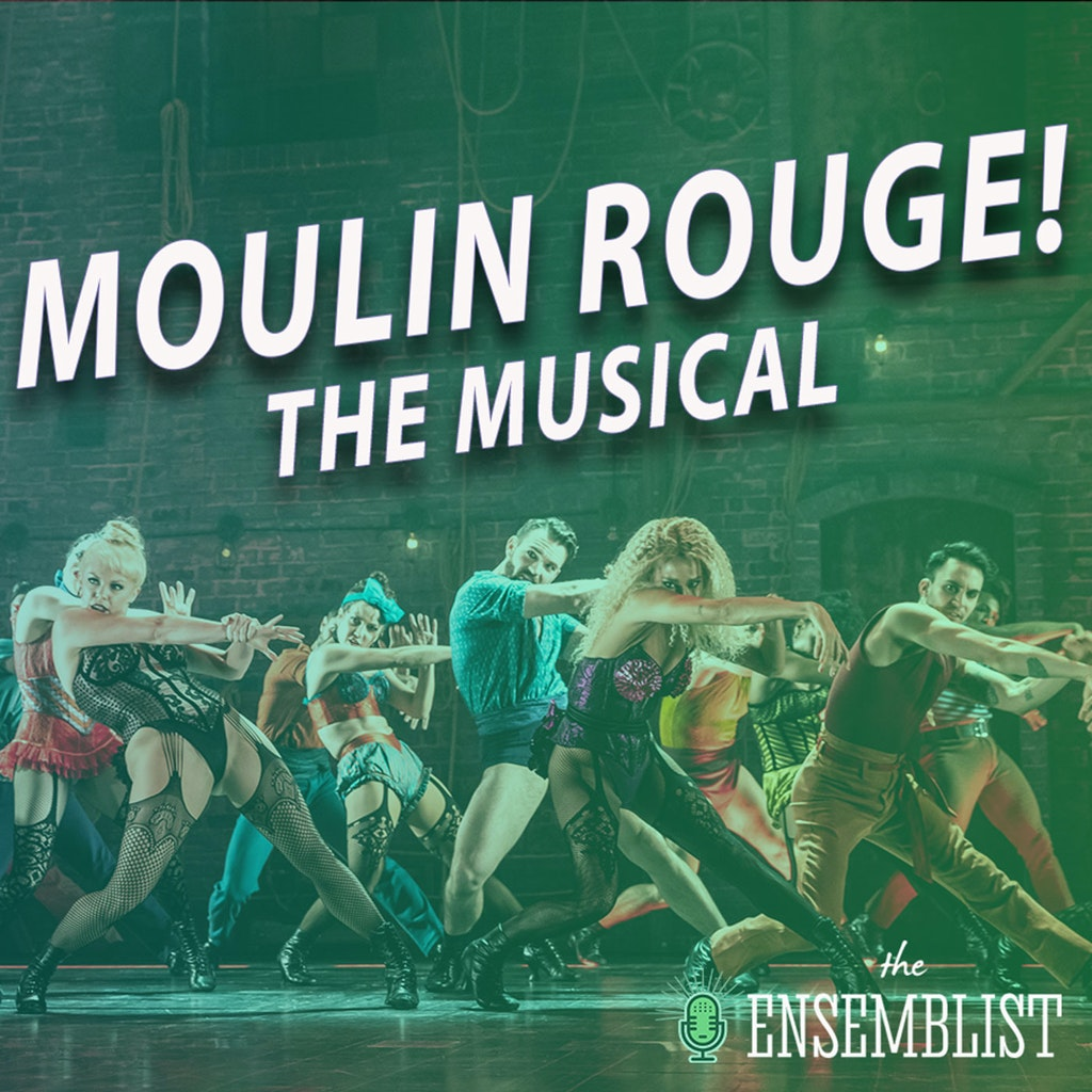The Ensemblist - #382 - Moulin Rouge! The Musical