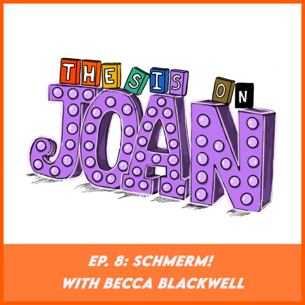 Thesis on Joan - #8- Schmerm! With Becca Blackwell