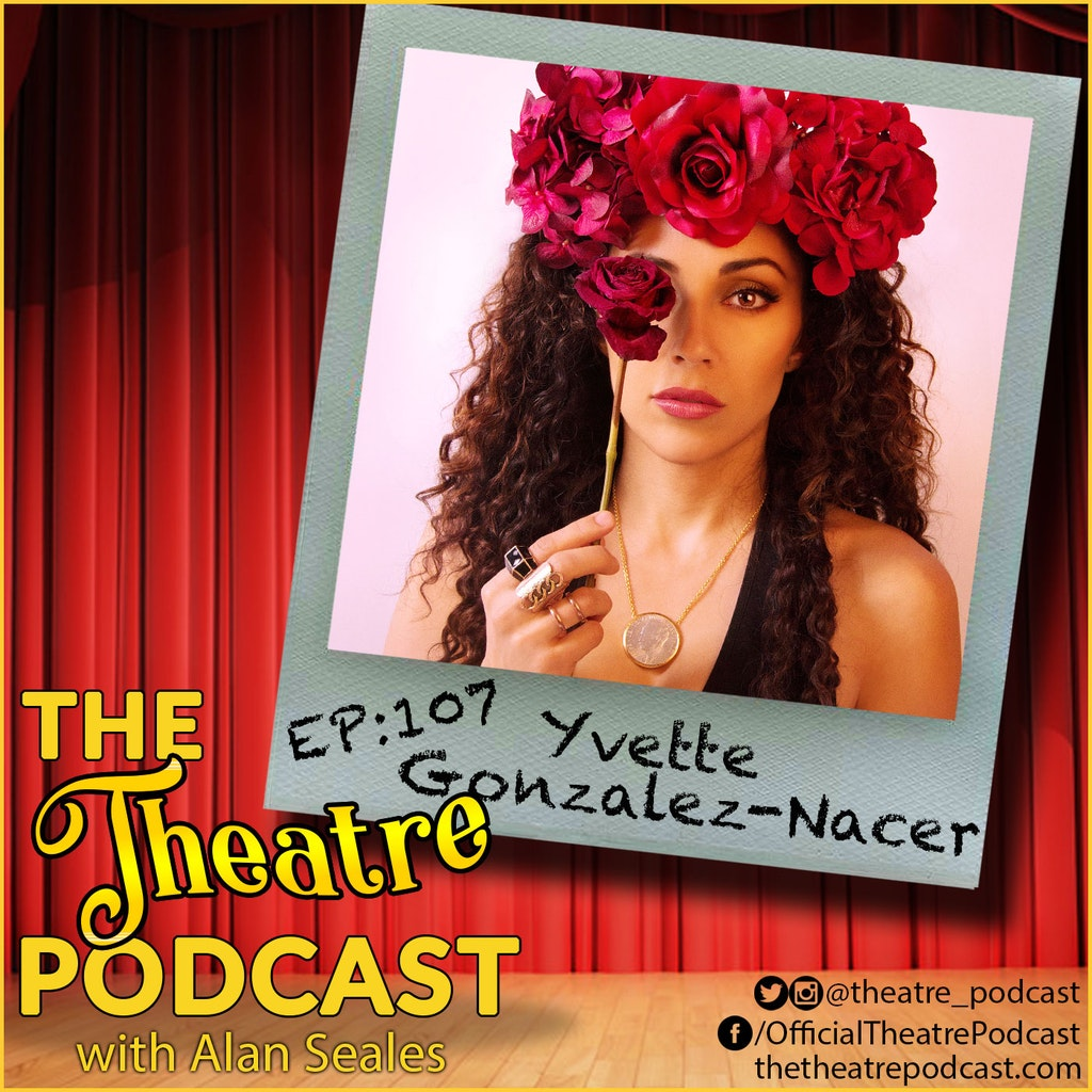 The Theatre Podcast - Ep107 - Yvette Gonzalez-Nacer