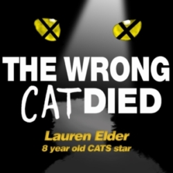 The Wrong Cat Died - Ep26 - Lauren Elder, 8 year old CATS star