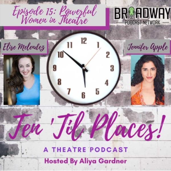 Ten Til Places - Episode 15: Powerful Women in Theatre