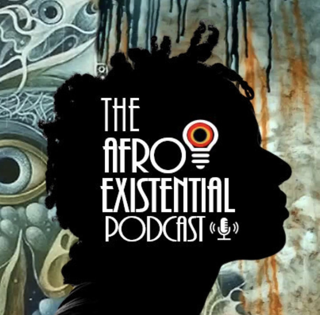 The Afro-Existential Podcast - The Afro-Existential Podcast| Creating Art
