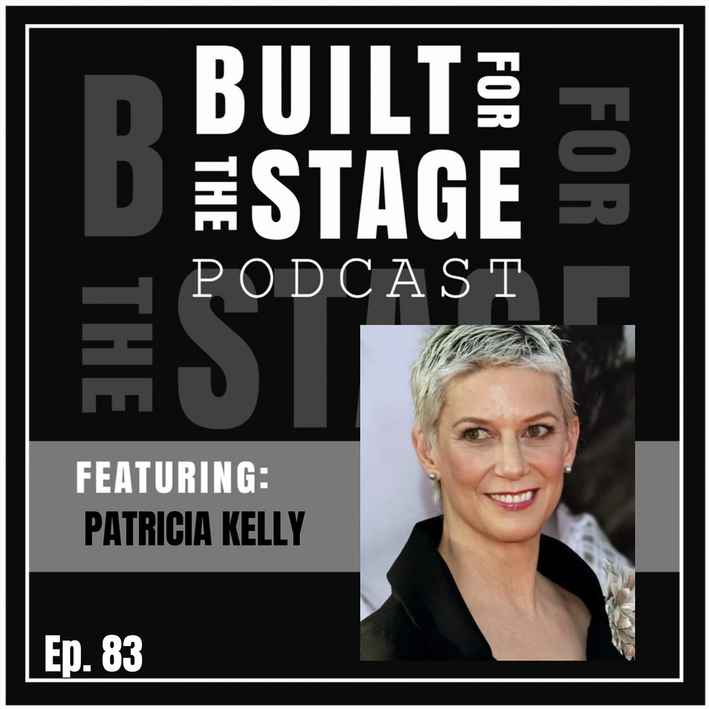 Built For The Stage Episode 83 - Patricia Kelly