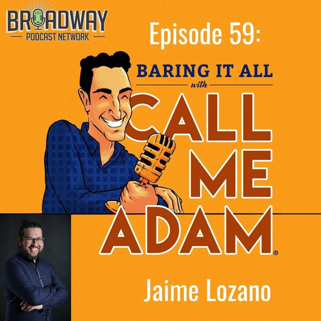 Baring It All with Call Me Adam - Episode #59: Jaime Lozano Interview