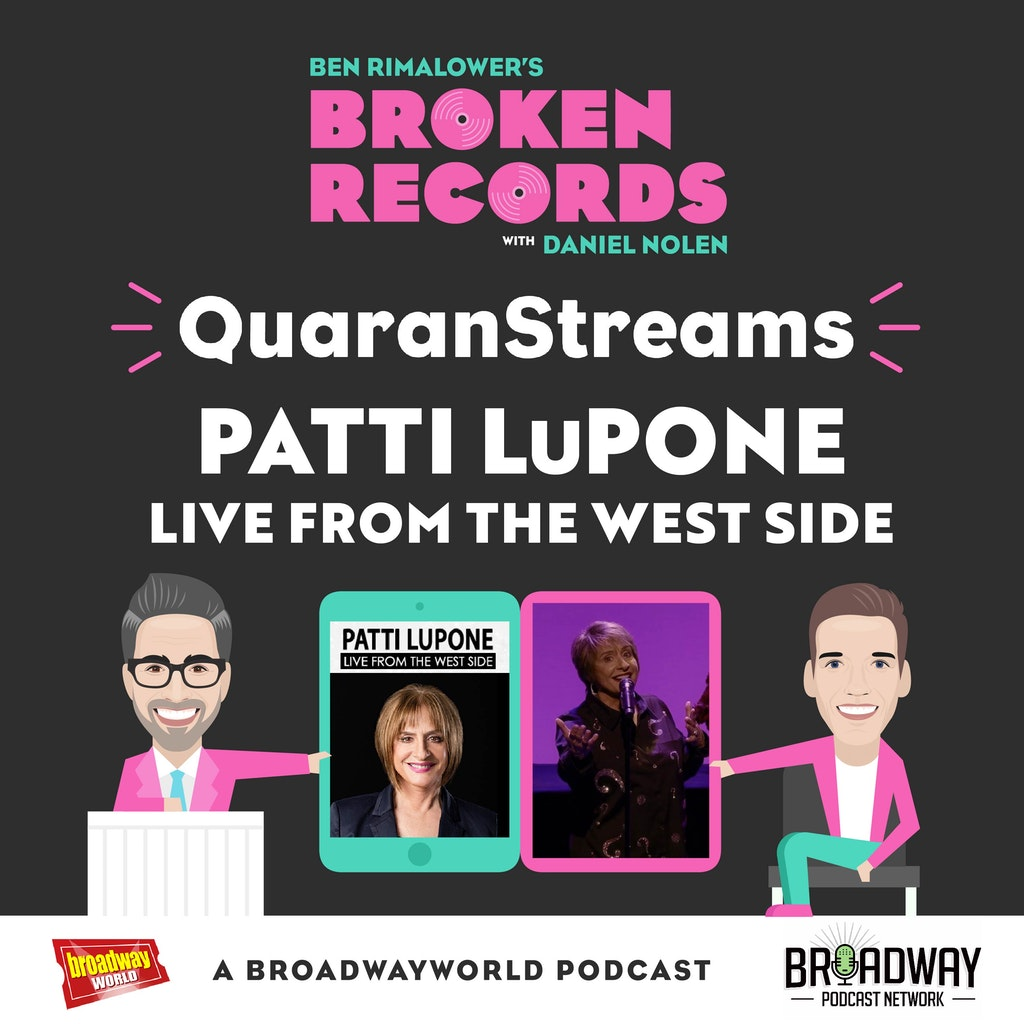 Ben Rimalower's Broken Records - Episode 45: QuaranStreams (Patti LuPone Live from the West Side)