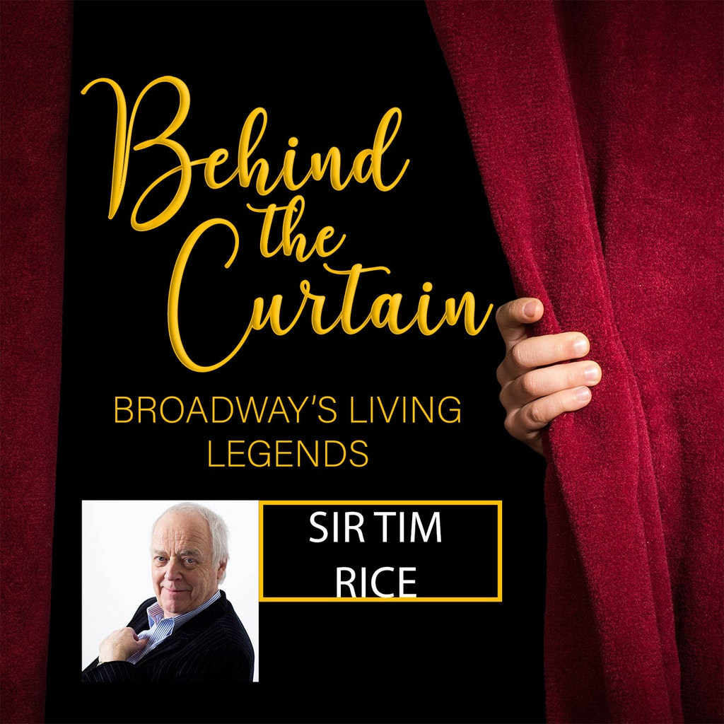 Behind the Curtain: Broadway's Living Legends - #236 SIR TIM RICE, Lyricist