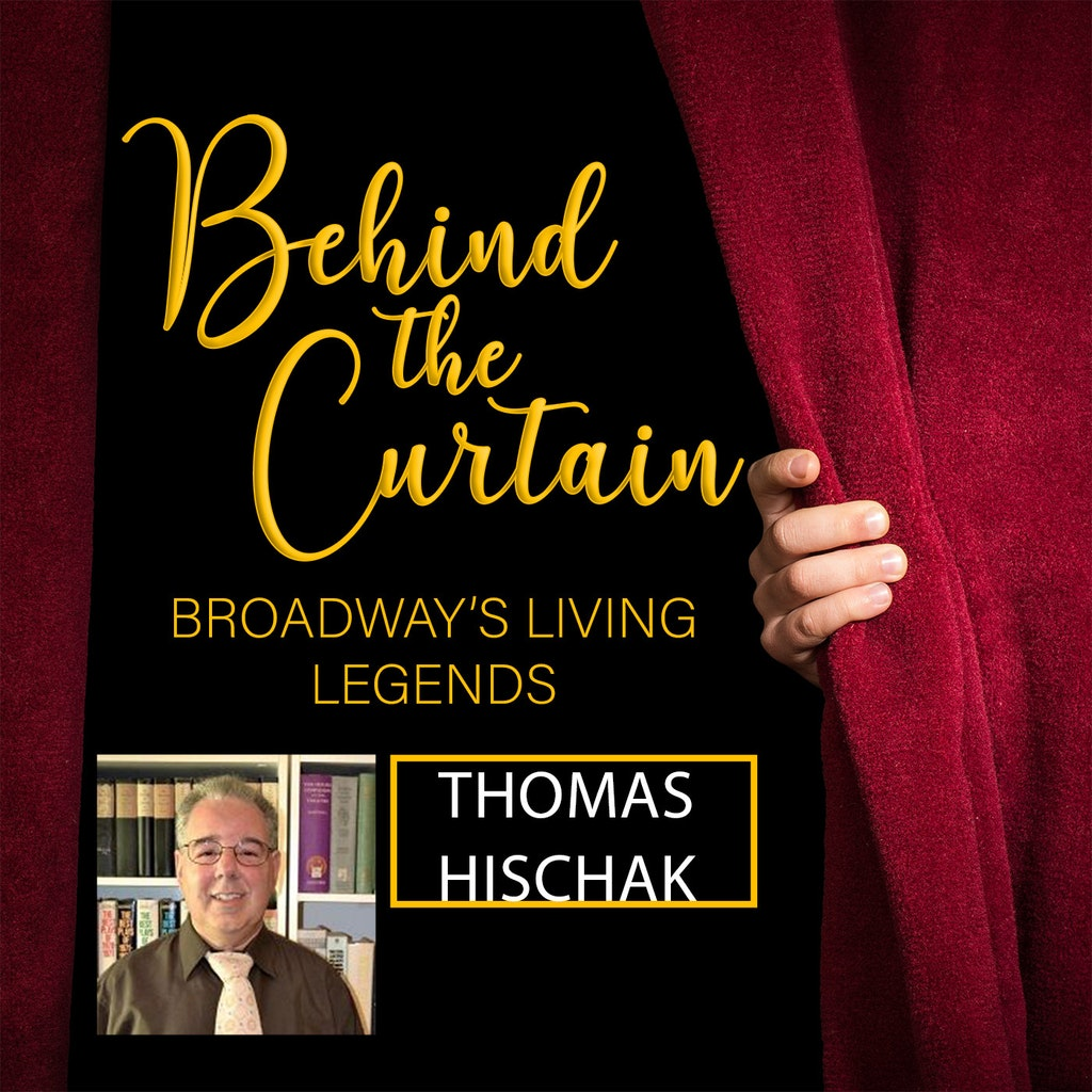 Behind the Curtain: Broadway's Living Legends - #238 THOMAS S. HISCHAK, Author