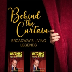 Behind the Curtain: Broadway's Living Legends - Our Favorite Things #239: Watching From The Wings