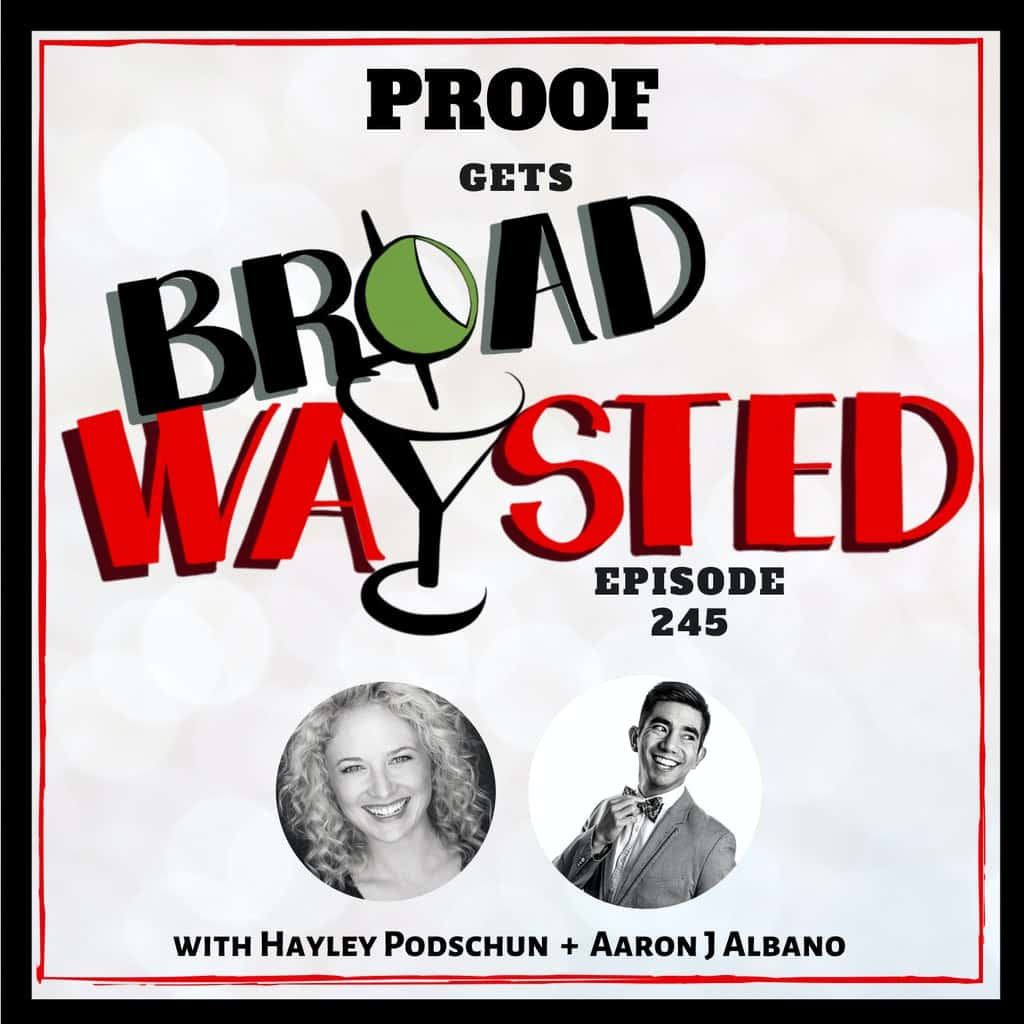 Broadwaysted - Episode 245: Proof gets Broadwaysted!