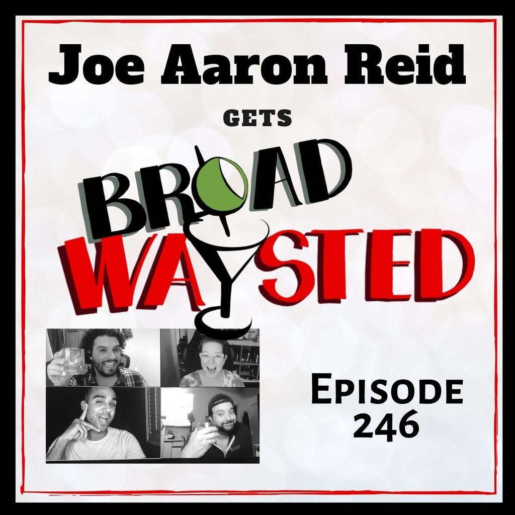 Broadwaysted - Episode 246: Joe Aaron Reid gets Broadwaysted!
