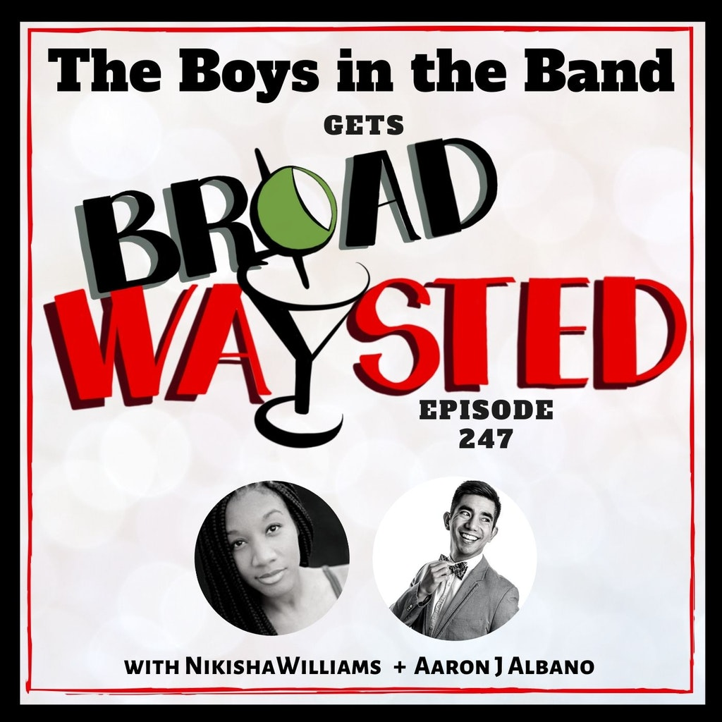 Broadwaysted - Episode 247: The Boys In The Band gets Broadwaysted!