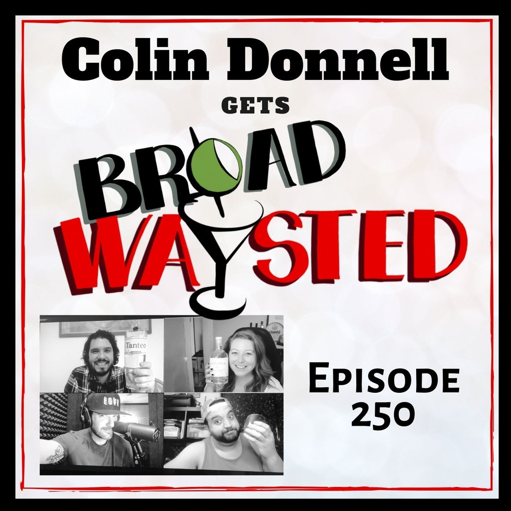 Broadwaysted - Episode 250: Colin Donnell gets Broadwaysted, Again!