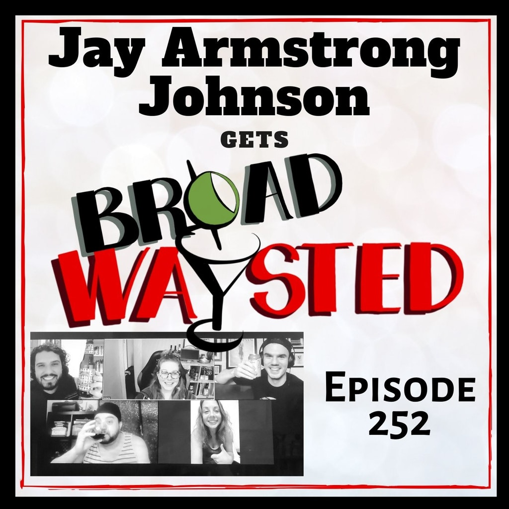Broadwaysted - Episode 252: Jay Armstrong Johnson gets Broadwaysted, Again!