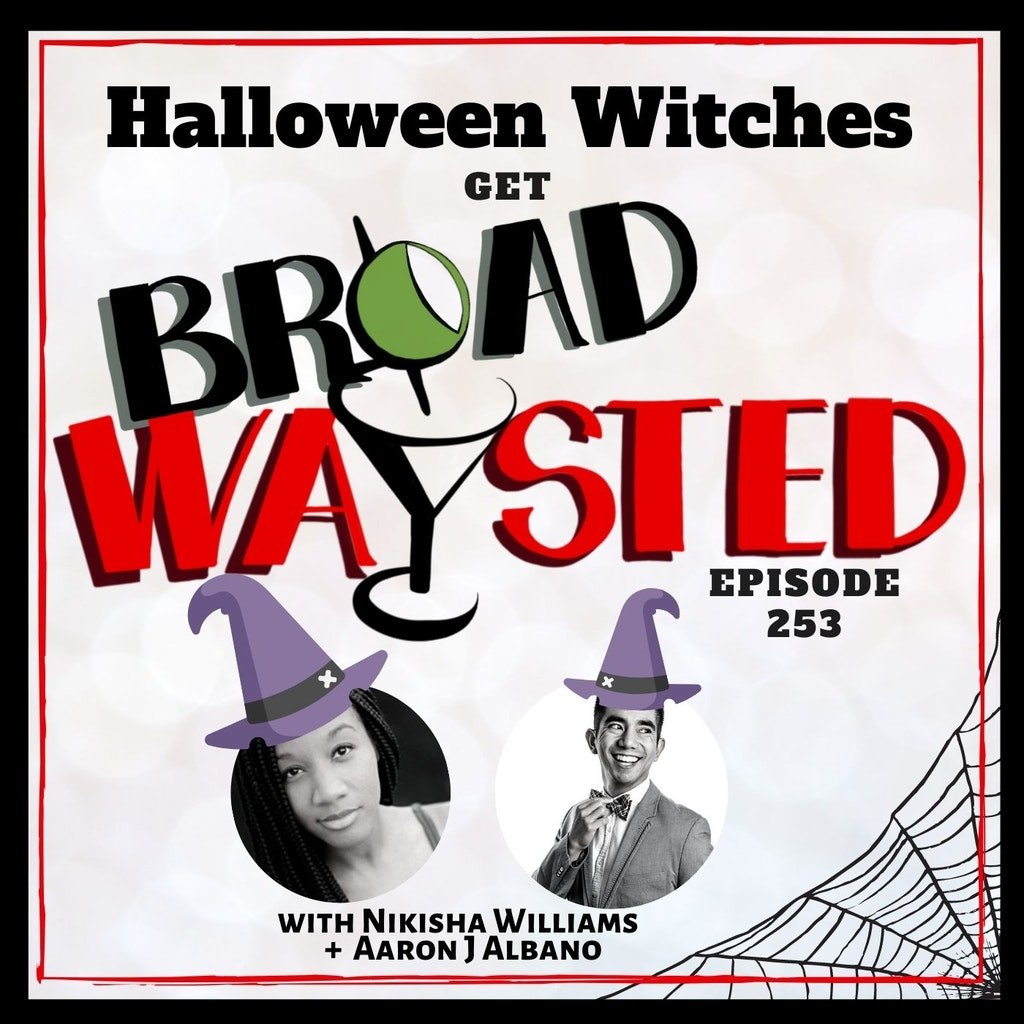 Broadwaysted - Episode 253: Halloween Witches get Broadwaysted!