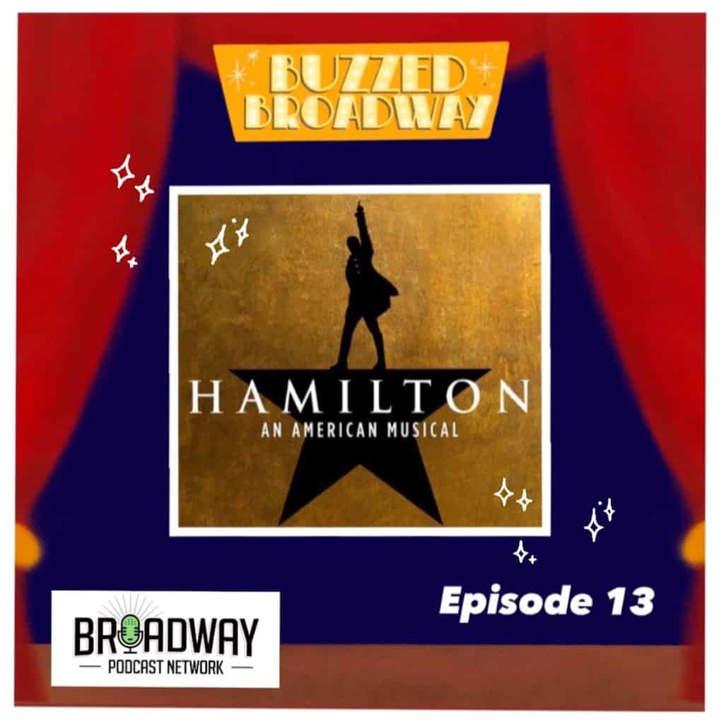 Buzzed Broadway - Episode 13: Hamilton