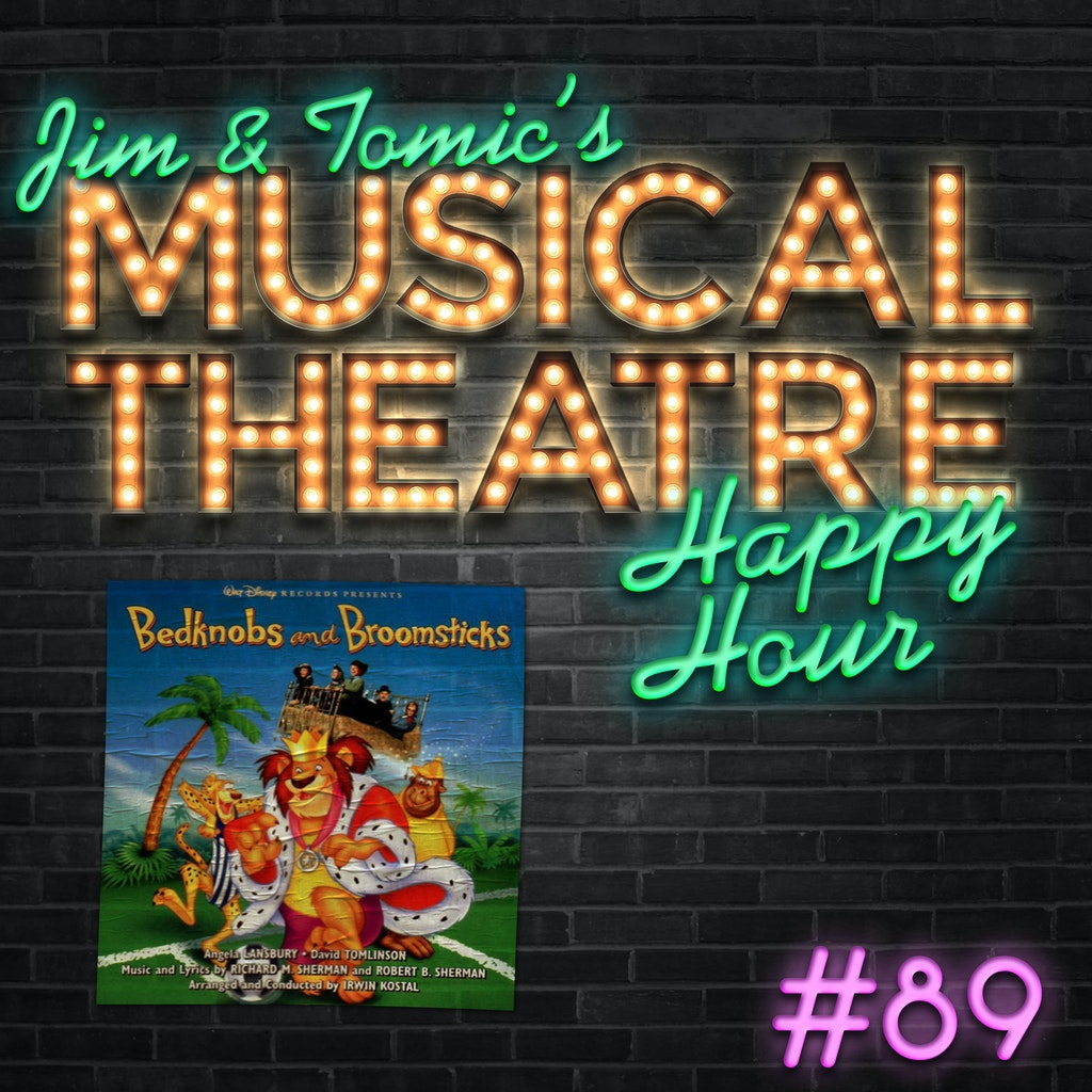 Jim and Tomic's Musical Theatre Happy Hour - Happy Hour #89 - Filigree Apogee Pedigree Podcast - 'Bedknobs and Broomsticks'