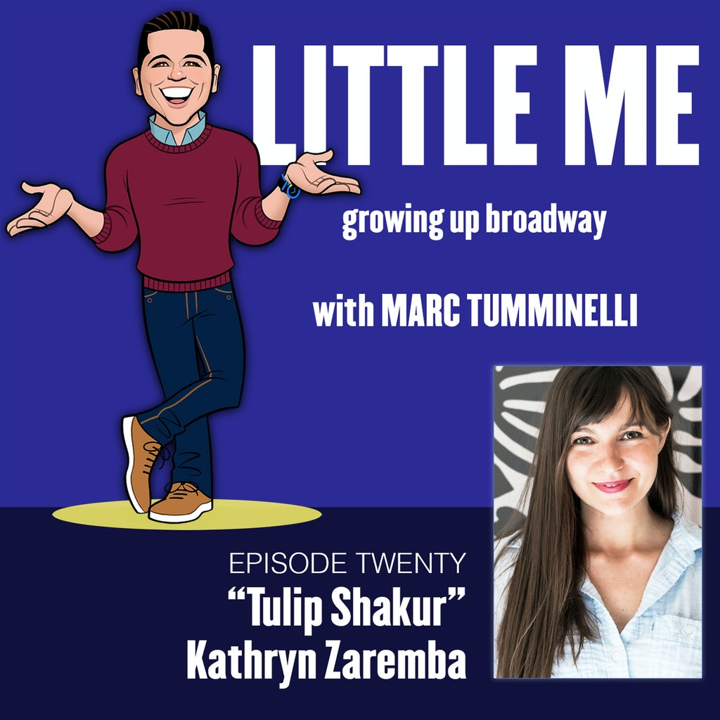 LITTLE ME: Growing Up Broadway - EP20 - Kathryn Zaremba - Tulip Shakur