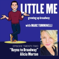 LITTLE ME: Growing Up Broadway - EP22 - Alicia Morton - Bayou to Broadway