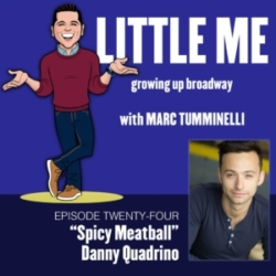 LITTLE ME: Growing Up Broadway - EP24 - Daniel Quadrino - Spicy Meatball