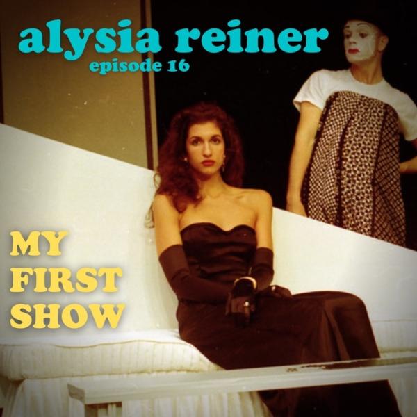 My First Show Episode 16 Alysia Reiner