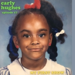 My First Show - Episode 17: Carly Hughes