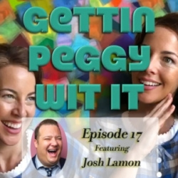 Gettin Peggy Wit It - #17 - Josh Lamon: The Closer (of Shows)