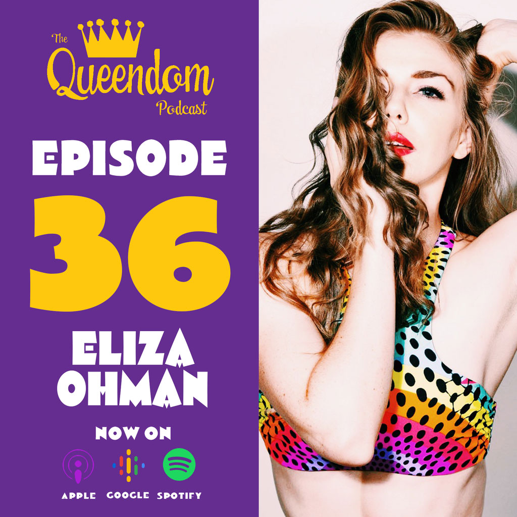 The Queendom Podcast - Episode 36 - Eliza Ohman