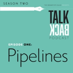 TALKBACK (Dramatists Guild) - S2 #1 Georgia and Lloyd Talk about the Pipeline