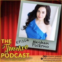 The Theatre Podcast with Alan Seales - Ep114 - Meghan Picerno