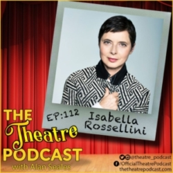 The Theatre Podcast with Alan Seales - Ep112 - Isabella Rossellini