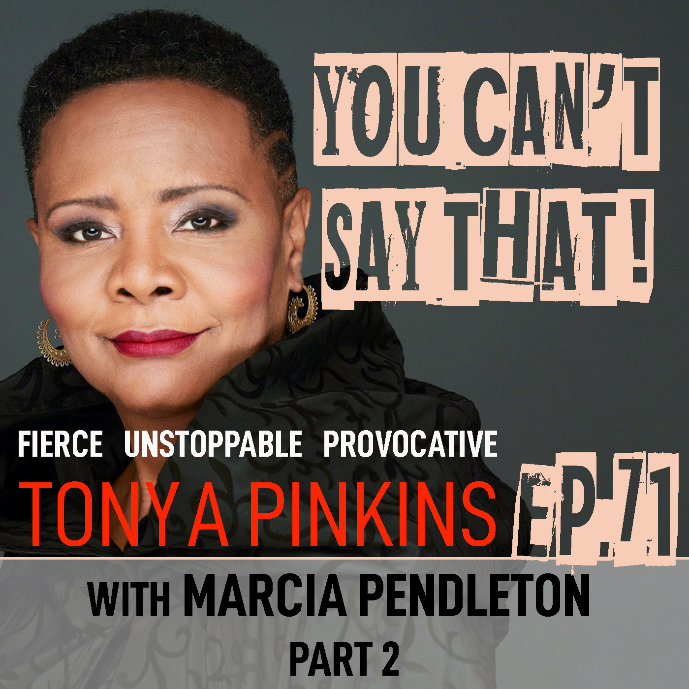 You Can't Say That Tonya Pinkins Ep71 - Marcia Pendleton (Part 2)