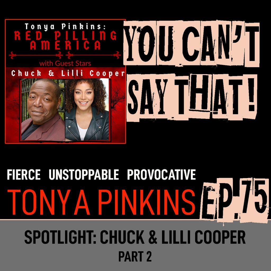 You Can't Say That! - Ep75 - SPOTLIGHT: Red Pilling America with Spotlight Chuck & Lilli Cooper (Part 2)