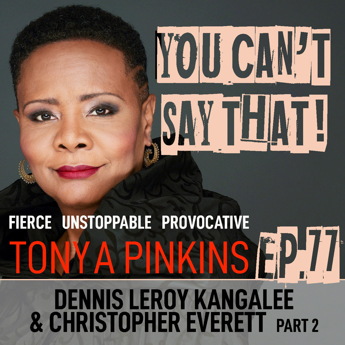 You Can't Say That Tonya Pinkins - Ep77 - Dennis Leroy Kangalee & Christopher Everett (Part 2)