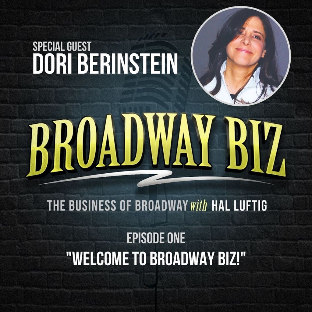 Broadway Biz with Hal Luftig - #1 - Welcome to Broadway Biz!