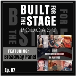 Built For The Stage Podcast - #87 - Broadway Panel - Dana Steingold, Nadia Brown, Gabe Hyman, Jerusha Cavazos, Jennifer Noble, Will Mann, Mo Brady