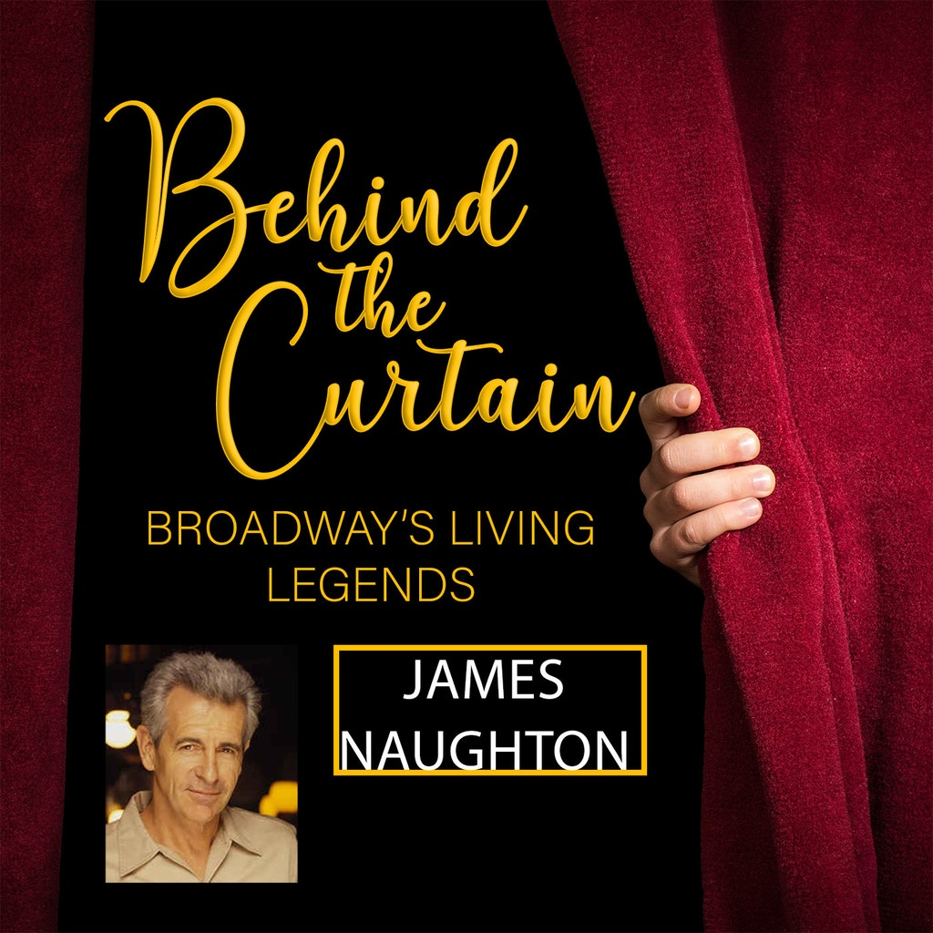 Behind the Curtain: Broadway's Living Legends - #240 JAMES NAUGHTON