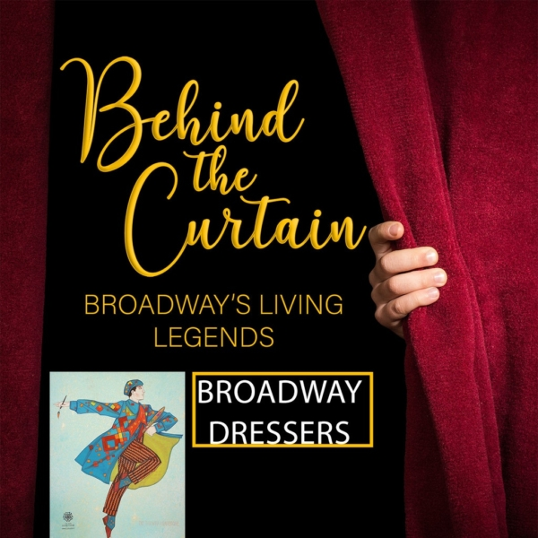 Behind the Curtain: Broadway's Living Legends - #243 BEHIND THE SEAMS: A PANEL WITH BROADWAY'S DRESSERS