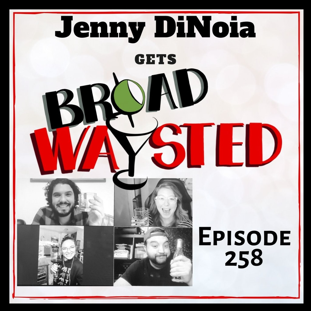 Broadwaysted - Episode 258: Jenny DiNoia gets Broadwaysted!