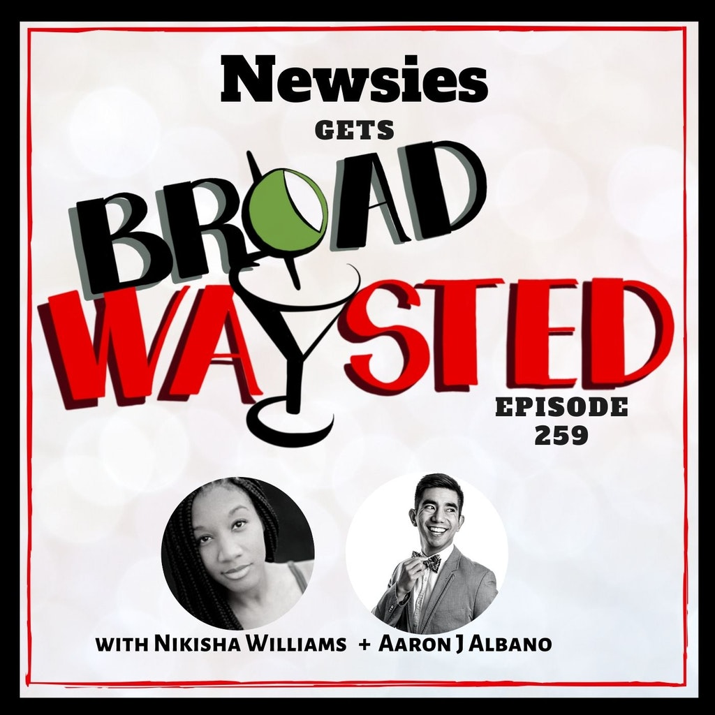Broadwaysted - Episode 259: Newsies gets Broadwaysted!
