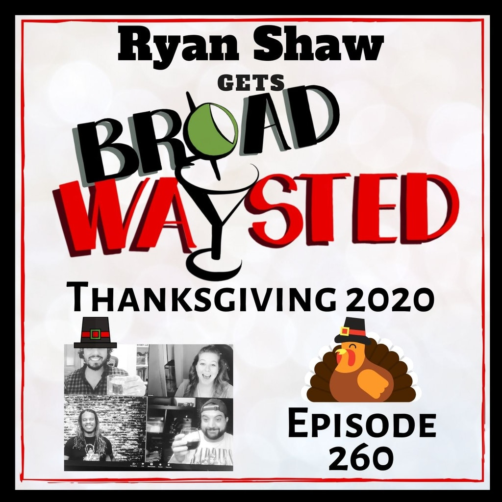 Broadwaysted - Episode 260: Ryan Shaw gets Broadwaysted!