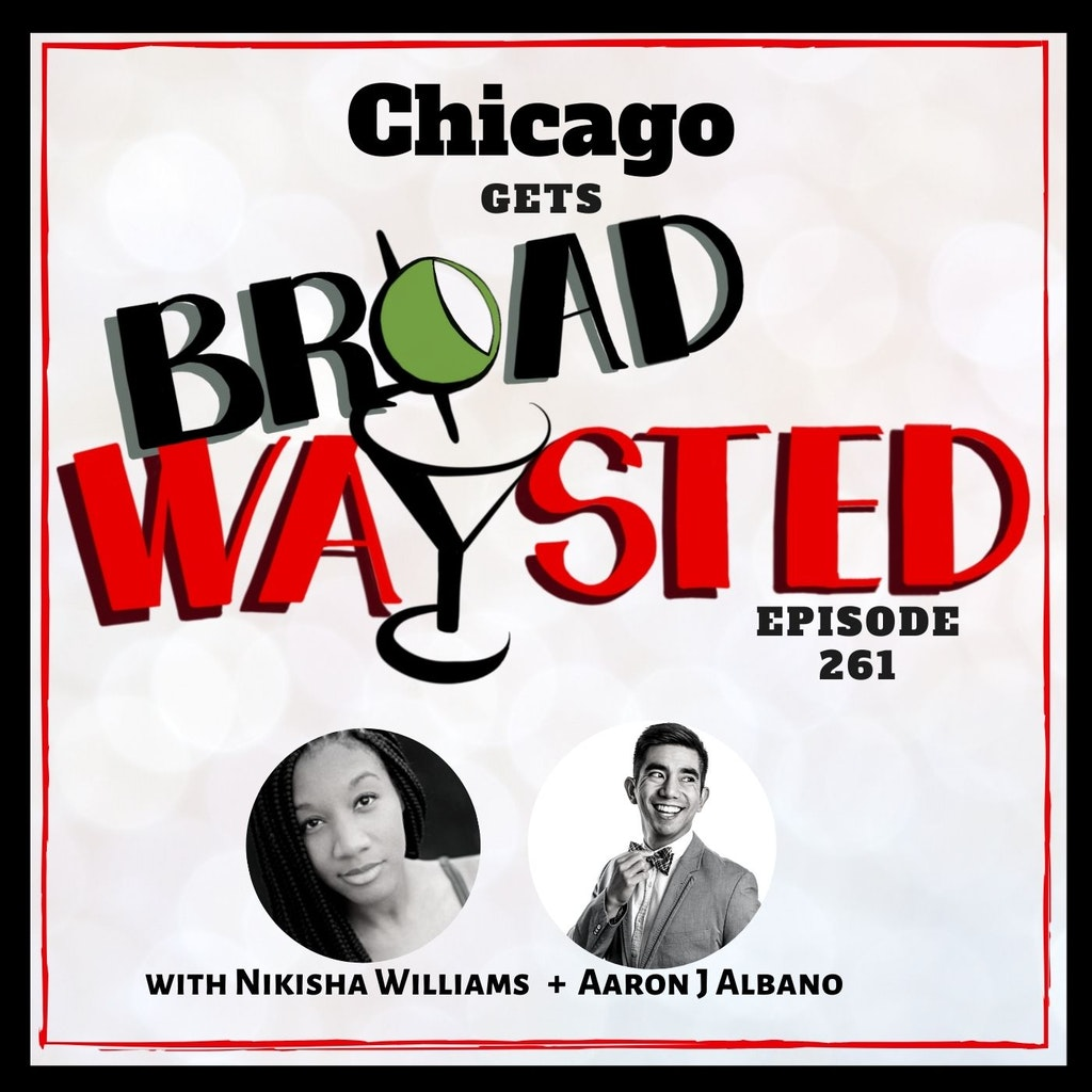 Broadwaysted - Episode 261: Chicago gets Broadwaysted!