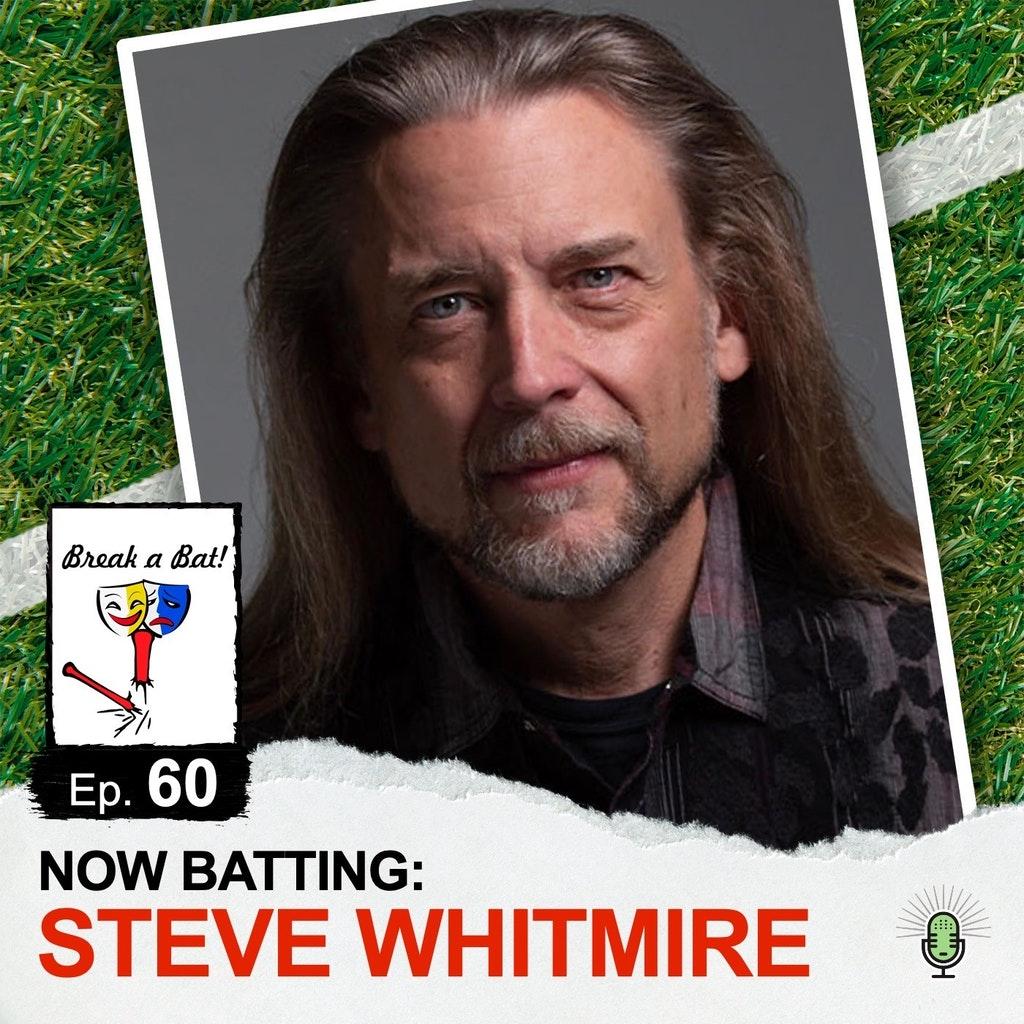 Break A Bat! - #60 - Now Batting: Steve Whitmire