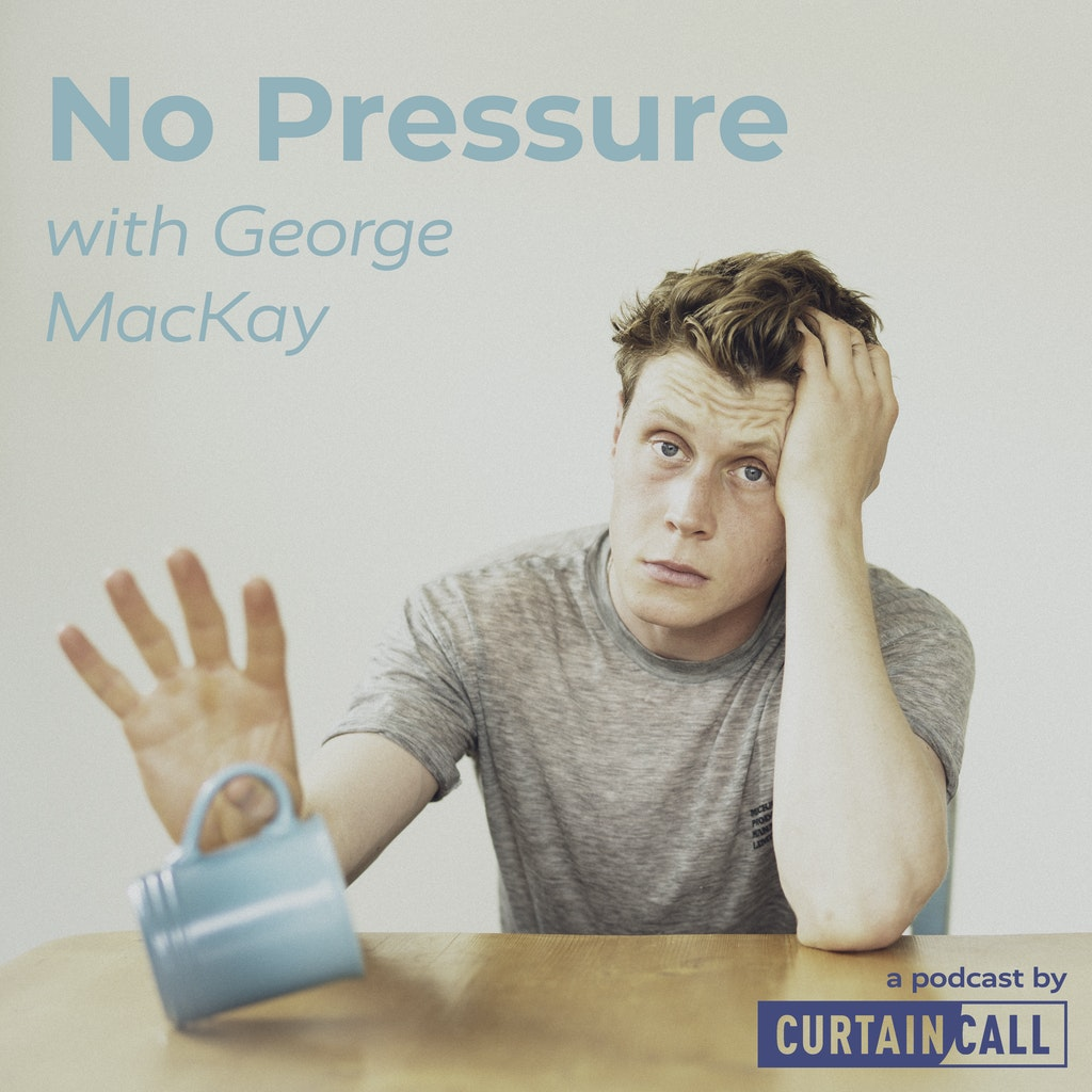 Curtain Call Theatre Podcast - No Pressure Podcast - George MacKay