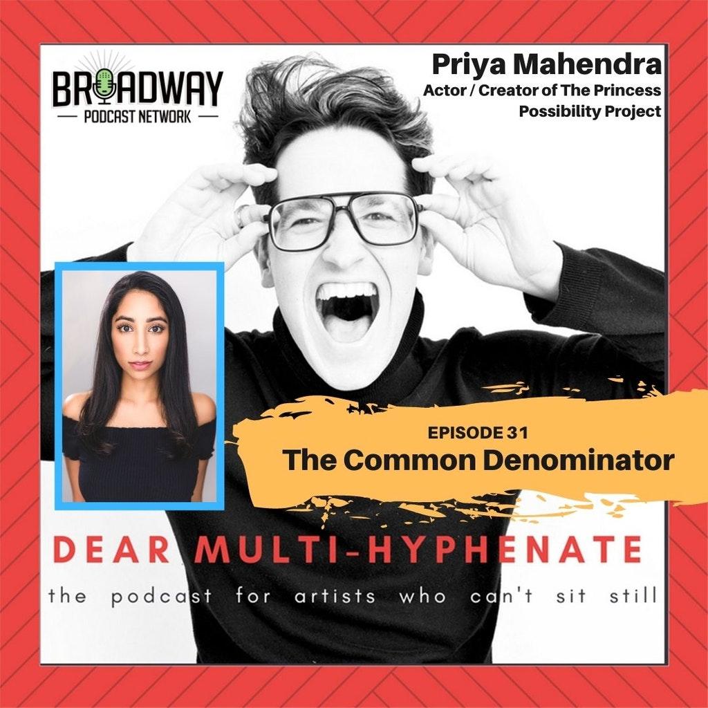 Dear Multihyphenate - #31 - Priya Mahendra: The Common Denominator