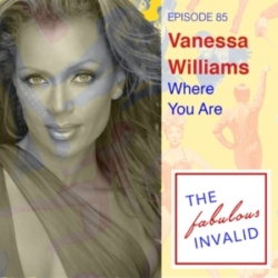 The Fabulous Invalid - Episode 85: Vanessa Williams: Where You Are